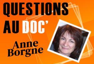 Anne Borgne : Nos questions au doc'