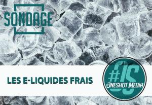 Sondages : les e-liquides frais
