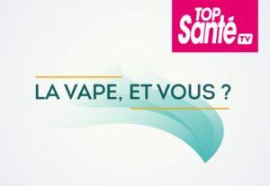 Émission Top Santé : La Vape, et vous?