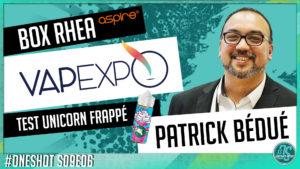 Vapexpo 2021 ! Invité : Patrick Bédué  Rhea par Aspire et test du Unicorn Frappé - Oneshot S09E06